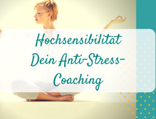 Hochsensibilität – Dein Anti-Stress-Coaching