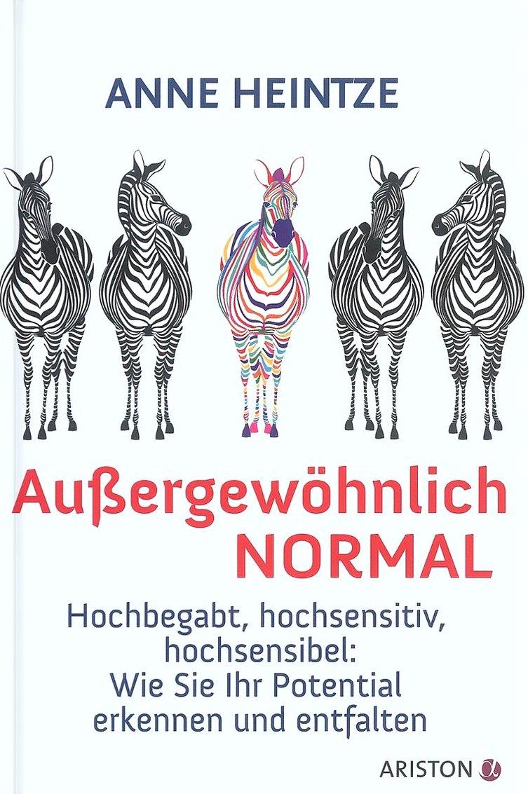 Außergewöhnlich normal: Hochbegabt, hochsensitiv, hochsensibel: Wie Sie Ihr Potential erkennen und entfalten